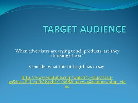 When advertisers are trying to sell products, are they thinking of you? Consider what this little girl has to say: