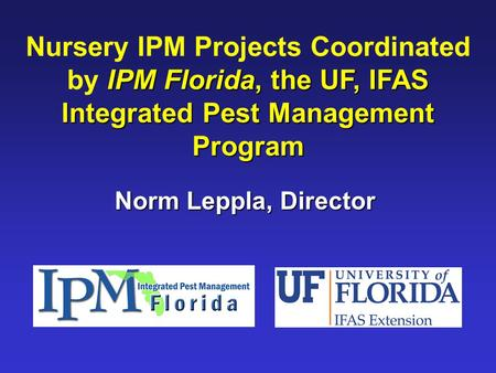 IPM Florida, the UF, IFAS Integrated Pest Management Program Nursery IPM Projects Coordinated by IPM Florida, the UF, IFAS Integrated Pest Management Program.