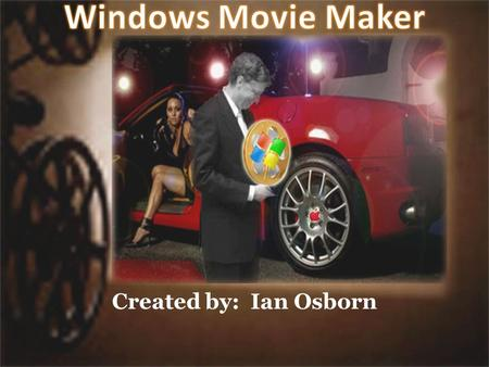 Created by: Ian Osborn. Possibilities Of Movie Maker Windows Movie Maker allows users to organize and add effects to media clips that ordinarily would.