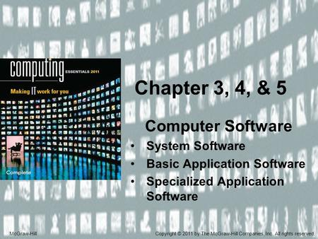 Computer Software System Software Basic Application Software Specialized Application Software Chapter 3, 4, & 5 McGraw-HillCopyright © 2011 by The McGraw-Hill.