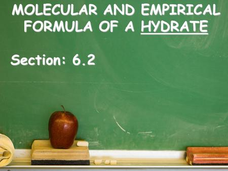 MOLECULAR AND EMPIRICAL FORMULA OF A HYDRATE Section: 6.2.