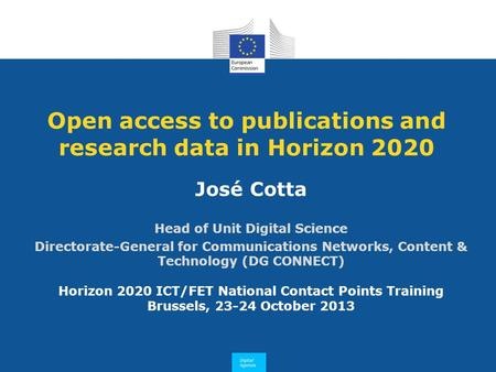 Open access to publications and research data in Horizon 2020 José Cotta Head of Unit Digital Science Directorate-General for Communications Networks,
