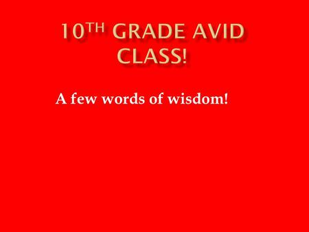 A few words of wisdom!.  Start early  PW courses  Take Avid Prep seriously  Acquire an SAT book  Practice everyday.