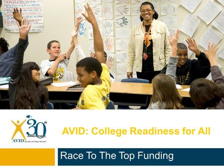 AVID: College Readiness for All Race To The Top Funding.