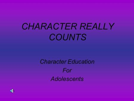 CHARACTER REALLY COUNTS Character Education For Adolescents.