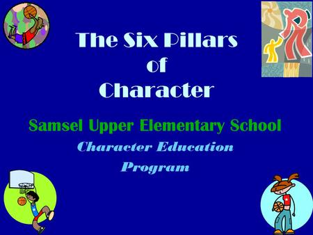 The Six Pillars of Character Samsel Upper Elementary School Character Education Program.