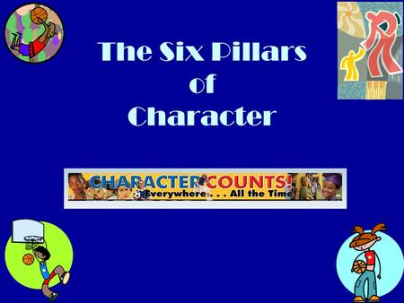 The Six Pillars of Character. You always SCORE with good character! People of good character are admired and well respected in life. You can be a person.