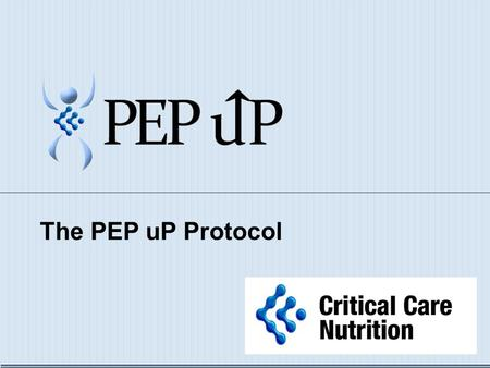 The PEP uP Protocol. I'M HUNGRY!! Adequate Nutrition  Provides fuel for cellular metabolism  Prevents protein/muscle wasting  Decreases ventilator.