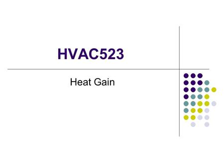 HVAC523 Heat Gain. Heat First law of thermal dynamics states that HEAT TRAVELS FROM HOT TO COLD. 95 degree outside air will flow through the building.
