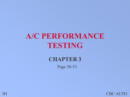 JHCBC AUTO A/C PERFORMANCE TESTING CHAPTER 3 Page 50-53.