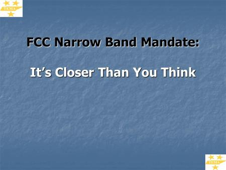 FCC Narrow Band Mandate: It's Closer Than You Think.