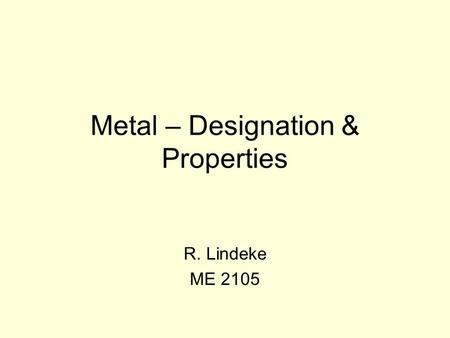 Metal – Designation & Properties
