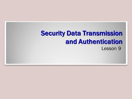 Security Data Transmission and Authentication Lesson 9.