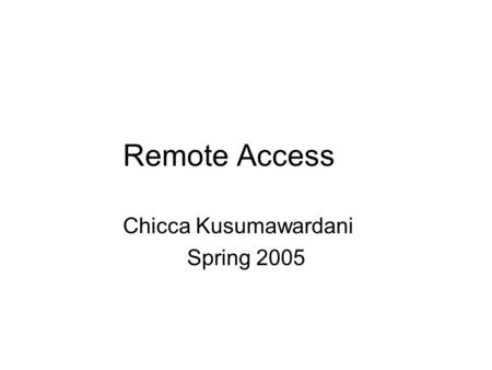 Remote Access Chicca Kusumawardani Spring 2005. Introduction Company using a remote access Is it a good idea giving employees remote access? Is it expensive.
