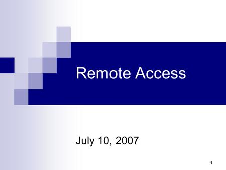 1 Remote Access July 10, 2007. 2 What we'll cover Remote access to NCAR's network Remote access to Servers, Routers, Switches.