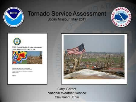 Tornado Service Assessment Joplin Missouri May 2011 Gary Garnet National Weather Service Cleveland, Ohio.