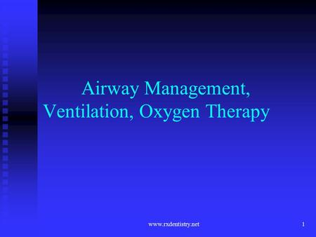 1 Airway Management, Ventilation, Oxygen Therapy www.rxdentistry.net.