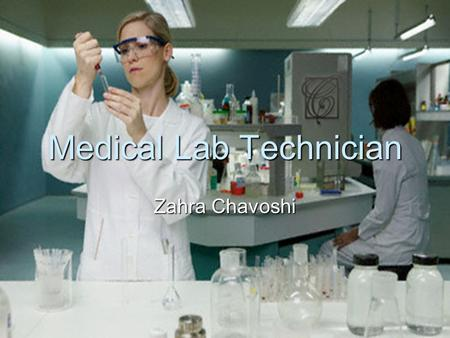Medical Lab Technician Zahra Chavoshi. What Medical Lab Technicians Do  collecting blood, body tissue or other samples from patients, keeping information.