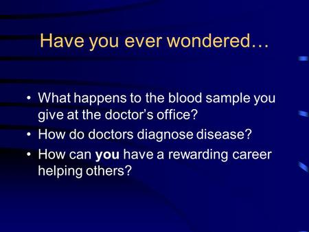 Have you ever wondered… What happens to the blood sample you give at the doctor's office? How do doctors diagnose disease? How can you have a rewarding.