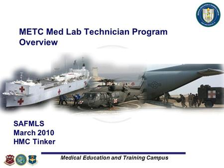 Medical Education and Training Campus METC Med Lab Technician Program Overview SAFMLS March 2010 HMC Tinker.