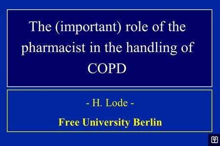 The (important) role of the pharmacist in the handling of COPD - H. Lode - Free University Berlin.