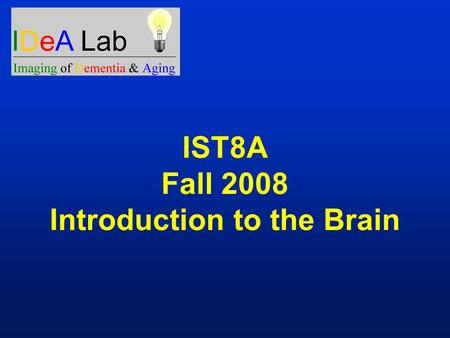 IST8A Fall 2008 Introduction to the Brain. Outline of Topics 1.Imaging: postmortem and MRI 2.Brain Macro anatomy – lobes, tissues, cortex, hippocampus,