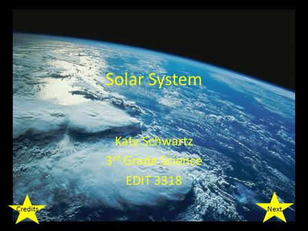 Solar System Katy Schwartz 3 rd Grade Science EDIT 3318 NextCredits.