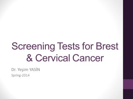 Screening Tests for Brest & Cervical Cancer
