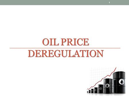 OIL PRICE DEREGULATION 1. DEREGULATION Decontrolling or deregulating the petrol prices mean that, the government will no longer be subsidizing petrol.