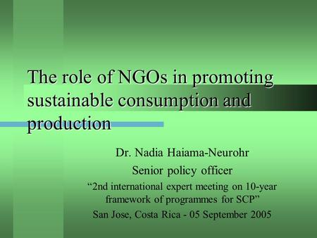 "The role of NGOs in promoting sustainable consumption and production Dr. Nadia Haiama-Neurohr Senior policy officer ""2nd international expert meeting on."