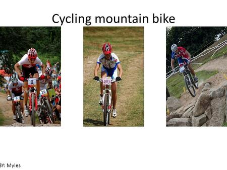 Cycling mountain bike BY: Myles. Mountain biking is one of the newest Olympic sports.The first year the mountain bike races where In Atlanta in 1996.