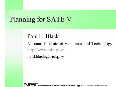 Planning for SATE V Paul E. Black National Institute of Standards and Technology