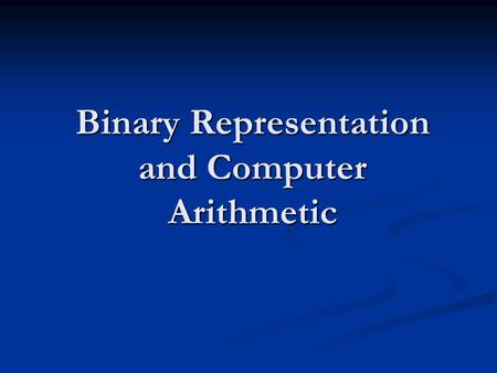 Binary Representation and Computer Arithmetic. DECIMAL and BINARY system The Decimal System The Decimal System This uses ten digits (0, 1, 2, 3, 4, 5,