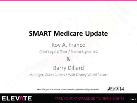 Page 1 Recording of this session via any media type is strictly prohibited. Page 1 SMART Medicare Update Roy A. Franco Chief Legal Officer / Franco Signor.