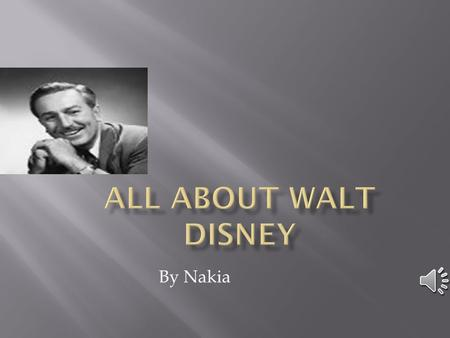 By Nakia 1. walt disney was born in Chicago Illinois December 1901. 2. his real father and mother Elias Disney and Flora call Disney raised him. He lived.