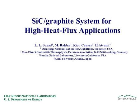 SiC/graphite System for High-Heat-Flux Applications L. L. Snead 1, M. Balden 2, Rion Causey 3, H Atsumi 4 1 Oak Ridge National Laboratory, Oak Ridge, Tennessee.