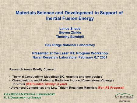 Materials Science and Development in Support of Inertial Fusion Energy Lance Snead Steven Zinkle Timothy Burchell Oak Ridge National Laboratory Presented.