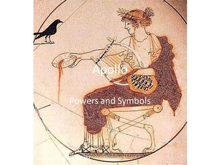 Apollo Powers and Symbols. 1. the god who punishes and destroys (oulios) the wicked and overbearing His arrows are swift to kill men out of both punishment.