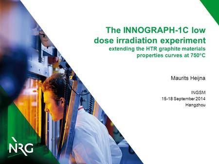 The INNOGRAPH-1C low dose irradiation experiment extending the HTR graphite materials properties curves at 750°C Maurits Heijna INGSM 15-18 September 2014.