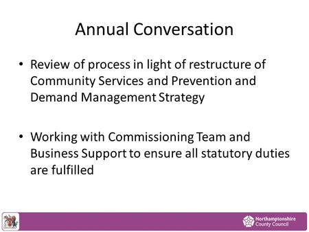Annual Conversation Review of process in light of restructure of Community Services and Prevention and Demand Management Strategy Working with Commissioning.