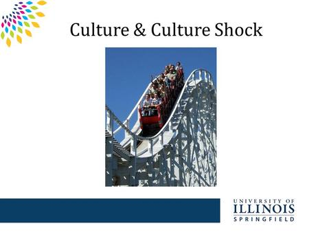 Culture & Culture Shock. Getting Used to American Culture  Education System  Weather  Time  Dress  Greetings  Informality  Individuality  Personal.