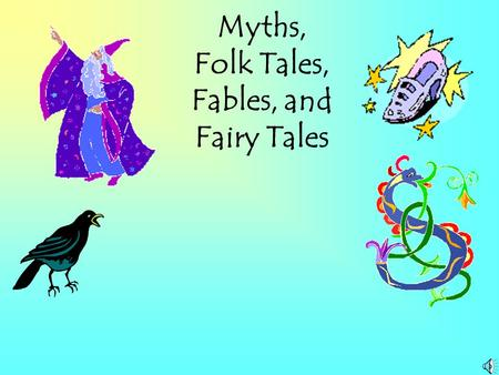 Myths, Folk Tales, Fables, and Fairy Tales What is a myth? A myth is a story that usually explains something about the world and involves gods and other.