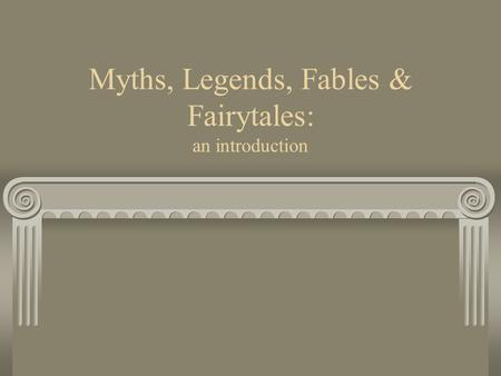 Myths, Legends, Fables & Fairytales: an introduction.