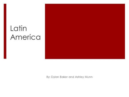 Latin America By: Dylan Baker and Ashley Munn. History of Brazil  On September 7, 1822, Brazil declared its independence.  By 1902, Brazil produced.