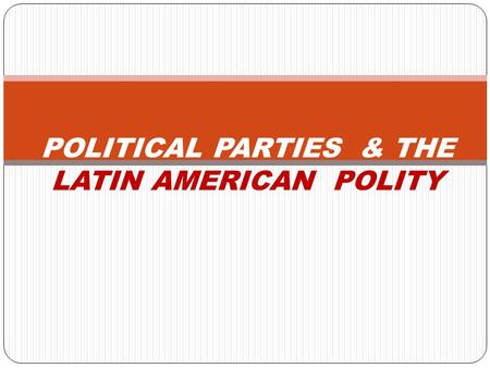 POLITICAL PARTIES & THE LATIN AMERICAN POLITY. INTEREST AGGREGATION or the Combining of Demands An activity process Backed by resources Can be performed.