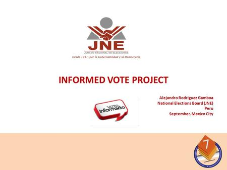 Alejandro Rodriguez Gamboa National Elections Board (JNE) Peru September, Mexico City INFORMED VOTE PROJECT.