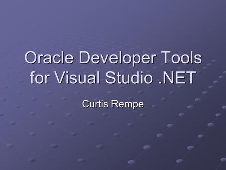 Oracle Developer Tools for Visual Studio.NET Curtis Rempe.