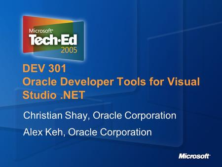 DEV 301 Oracle Developer Tools for Visual Studio.NET Christian Shay, Oracle Corporation Alex Keh, Oracle Corporation.