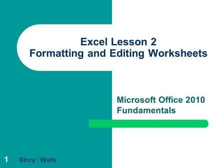 1 Excel Lesson 2 Formatting and Editing Worksheets Microsoft Office 2010 Fundamentals Story / Walls.