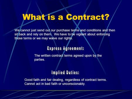 What is a Contract? We cannot just send out our purchase terms and conditions and then sit back and rely on them. We have to be vigilant about enforcing.